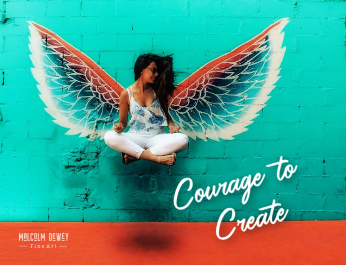 Have the Courage to Create