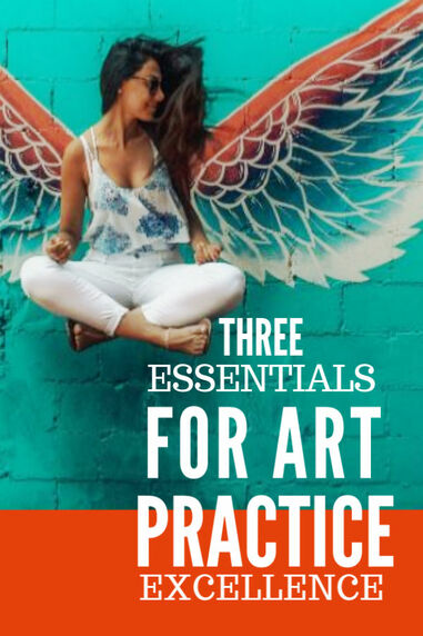 Three Essentials for Art Practice Excellence